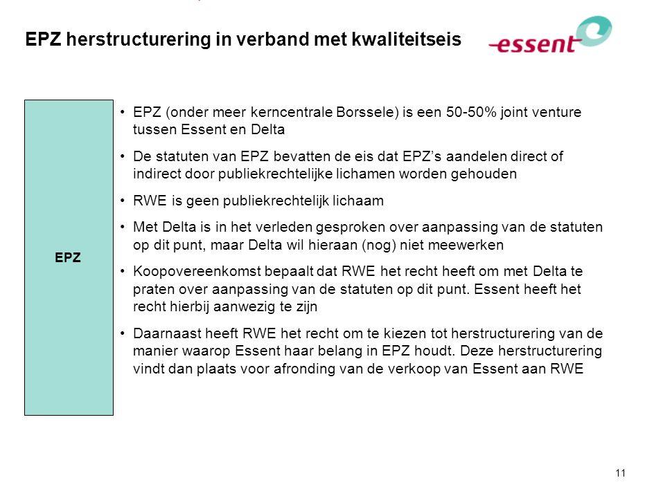 11 EPZ herstructurering in verband met kwaliteitseis EPZ (onder meer kerncentrale Borssele) is een 50-50% joint venture tussen Essent en Delta De stat
