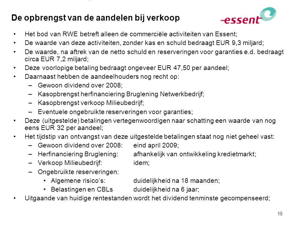 15 De opbrengst van de aandelen bij verkoop Het bod van RWE betreft alleen de commerciële activiteiten van Essent; De waarde van deze activiteiten, zo