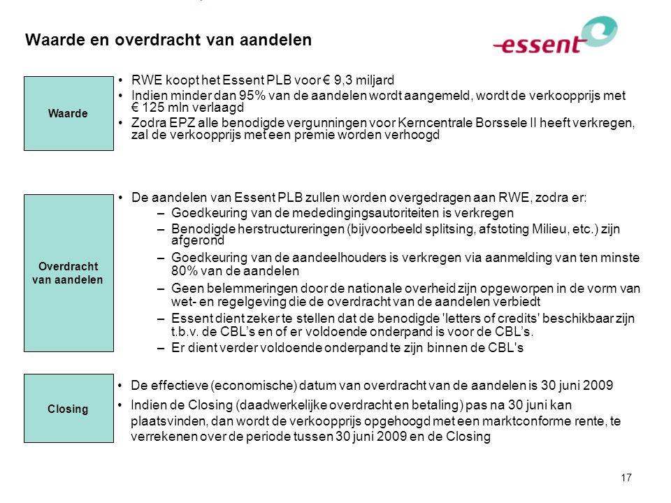 17 Waarde en overdracht van aandelen RWE koopt het Essent PLB voor € 9,3 miljard Indien minder dan 95% van de aandelen wordt aangemeld, wordt de verko