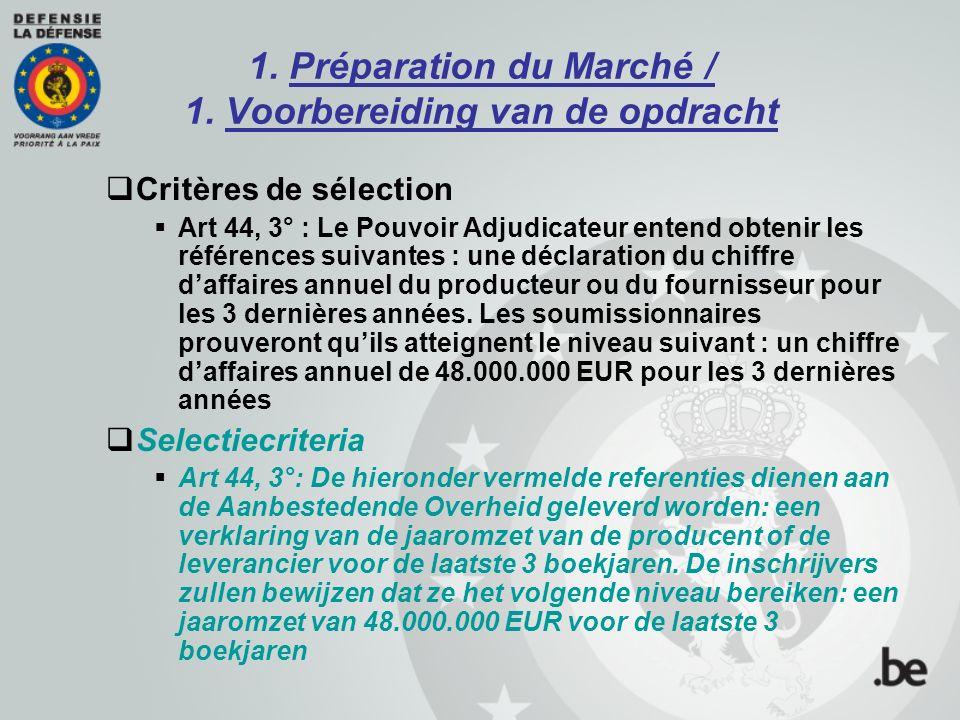1. Préparation du Marché / 1. Voorbereiding van de opdracht  Critères de sélection  Art 44, 3° : Le Pouvoir Adjudicateur entend obtenir les référenc