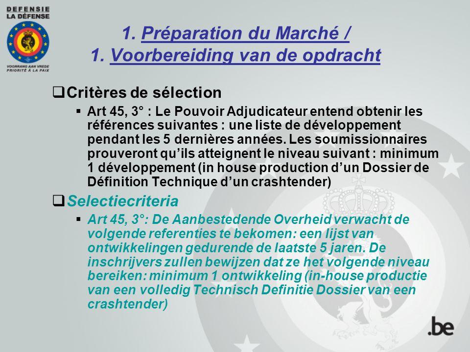 1. Préparation du Marché / 1. Voorbereiding van de opdracht  Critères de sélection  Art 45, 3° : Le Pouvoir Adjudicateur entend obtenir les référenc