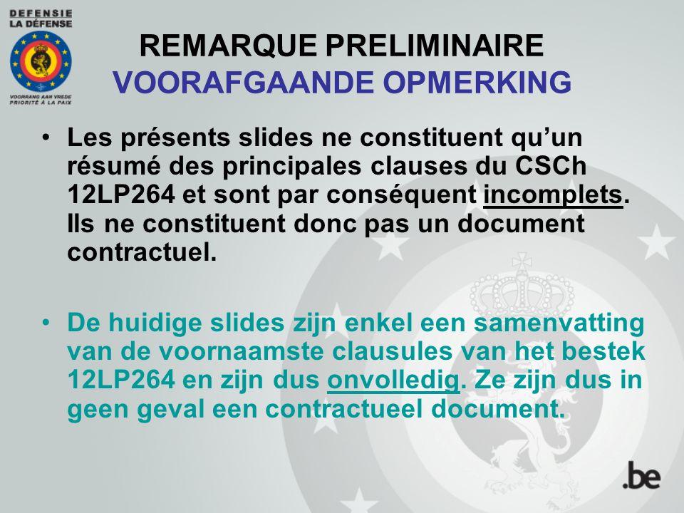 REMARQUE PRELIMINAIRE VOORAFGAANDE OPMERKING Les présents slides ne constituent qu'un résumé des principales clauses du CSCh 12LP264 et sont par conséquent incomplets.