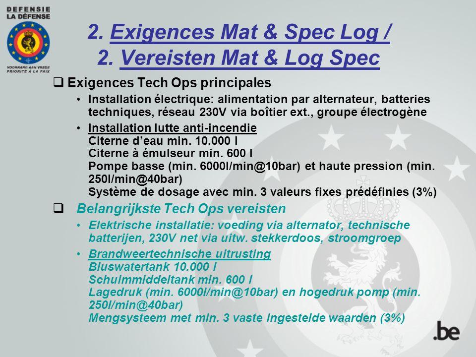 2. Exigences Mat & Spec Log / 2. Vereisten Mat & Log Spec  Exigences Tech Ops principales Installation électrique: alimentation par alternateur, batt