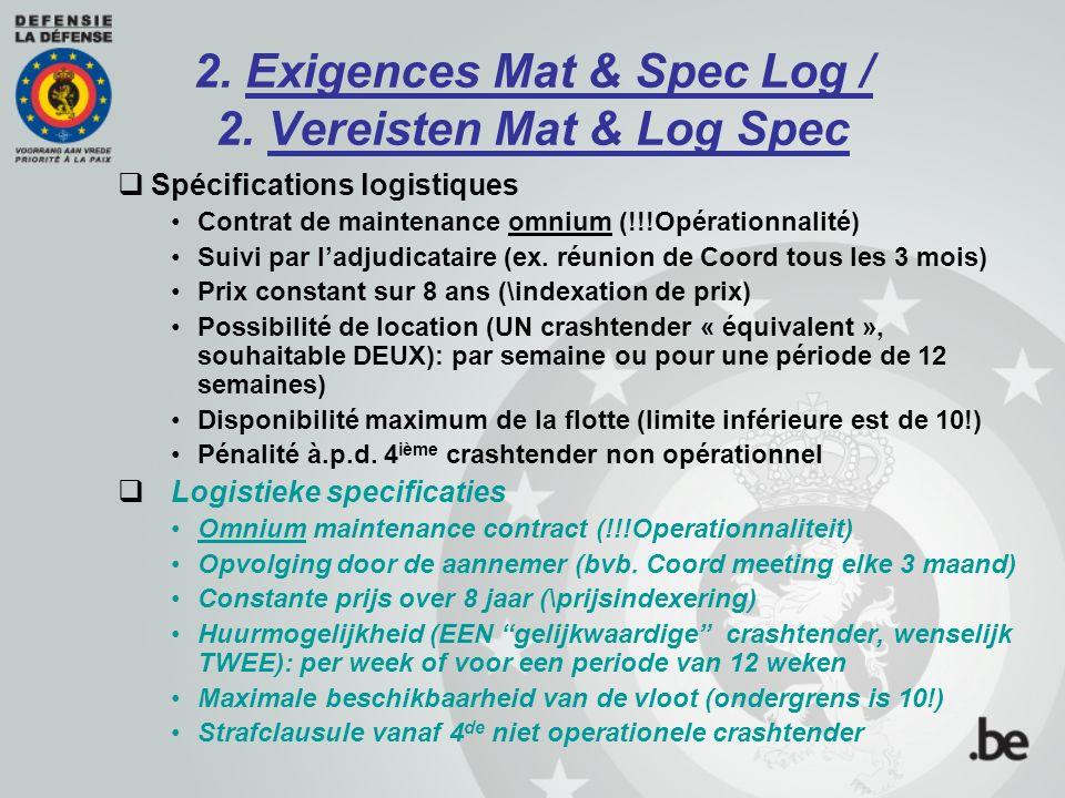 2. Exigences Mat & Spec Log / 2. Vereisten Mat & Log Spec  Spécifications logistiques Contrat de maintenance omnium (!!!Opérationnalité) Suivi par l'