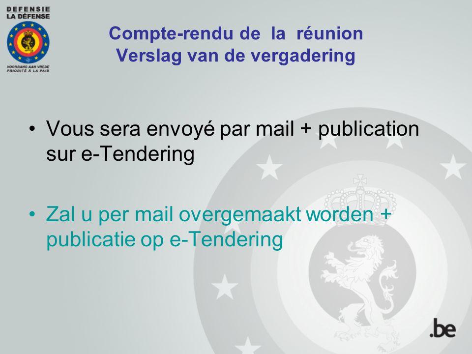 Compte-rendu de la réunion Verslag van de vergadering Vous sera envoyé par mail + publication sur e-Tendering Zal u per mail overgemaakt worden + publicatie op e-Tendering
