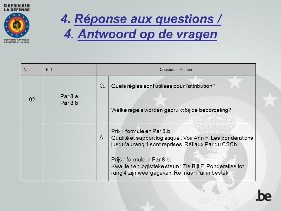 4. Réponse aux questions / 4. Antwoord op de vragen NoRefQuestion – Answer 02 Par 8.a. Par 8.b. Q:Quels règles sont utilisés pour l'attribution? Welke