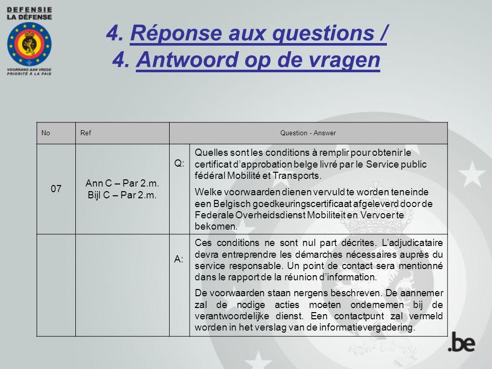 4. Réponse aux questions / 4. Antwoord op de vragen NoRefQuestion - Answer 07 Ann C – Par 2.m. Bijl C – Par 2.m. Q: Quelles sont les conditions à remp