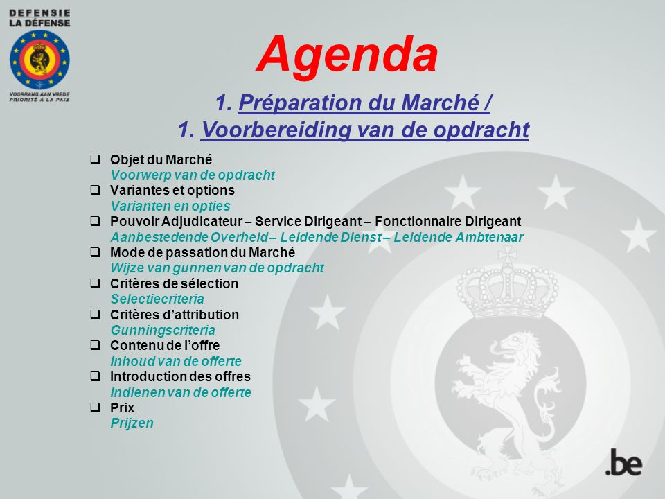 Agenda  Objet du Marché Voorwerp van de opdracht  Variantes et options Varianten en opties  Pouvoir Adjudicateur – Service Dirigeant – Fonctionnair