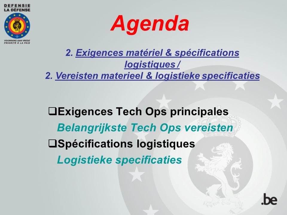 Agenda  Exigences Tech Ops principales Belangrijkste Tech Ops vereisten  Spécifications logistiques Logistieke specificaties 2. Exigences matériel &