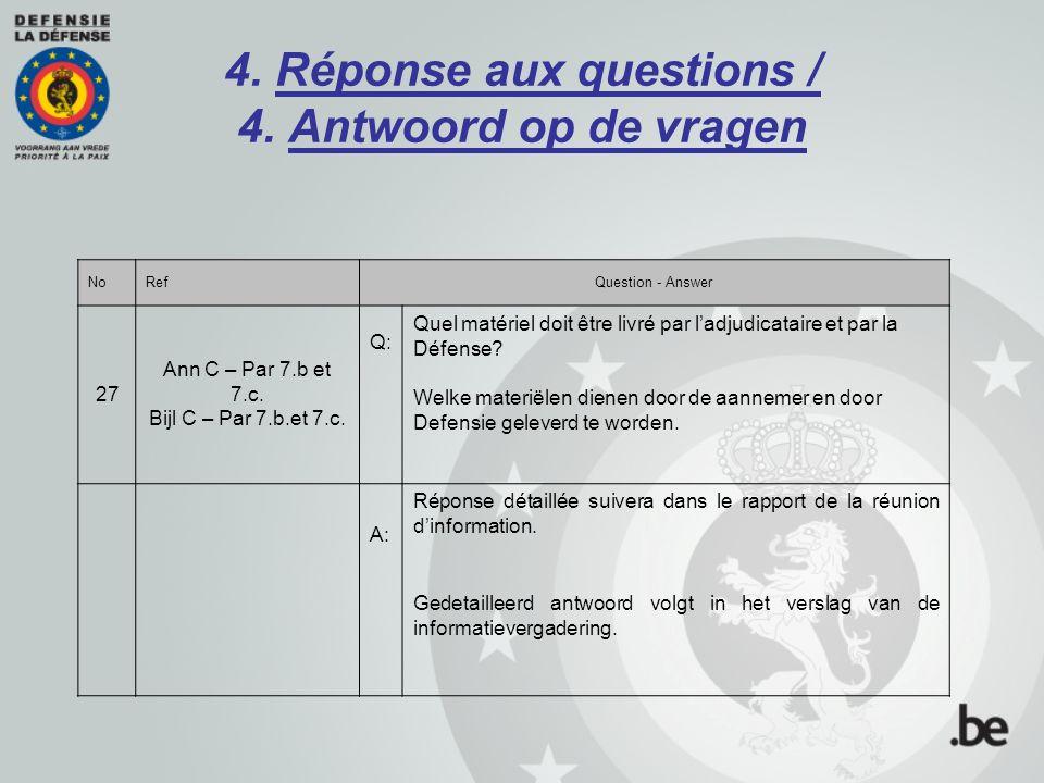 4. Réponse aux questions / 4. Antwoord op de vragen NoRefQuestion - Answer 27 Ann C – Par 7.b et 7.c. Bijl C – Par 7.b.et 7.c. Q: Quel matériel doit ê