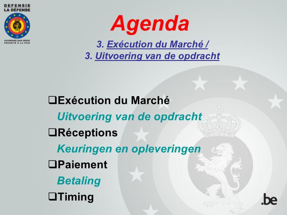 Agenda  Exécution du Marché Uitvoering van de opdracht  Réceptions Keuringen en opleveringen  Paiement Betaling  Timing 3. Exécution du Marché / 3