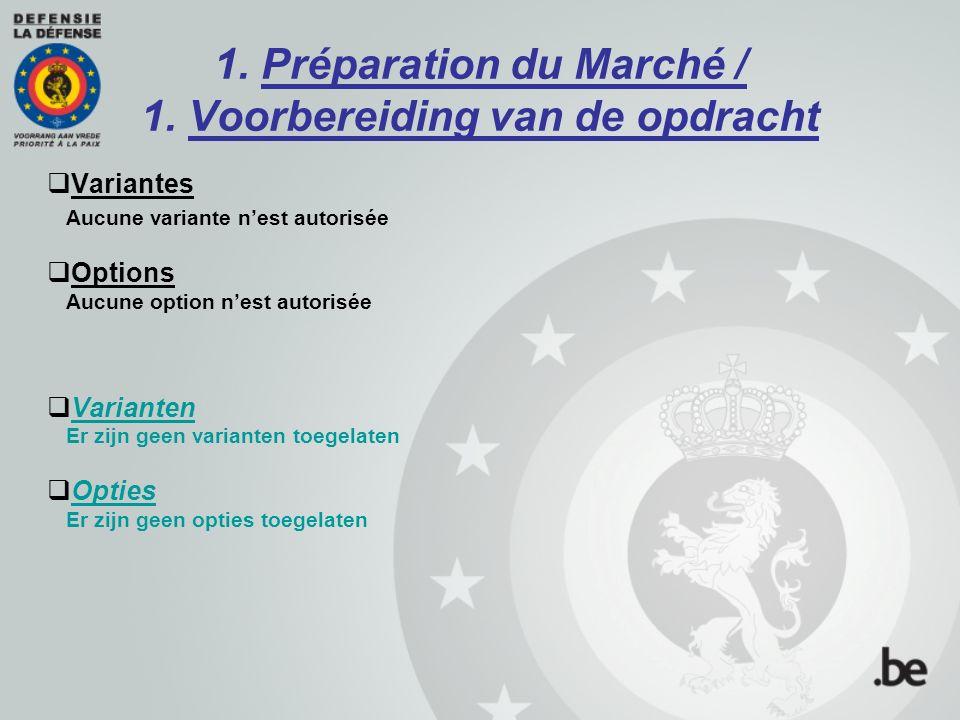 1. Préparation du Marché / 1. Voorbereiding van de opdracht  Variantes Aucune variante n'est autorisée  Options Aucune option n'est autorisée  Vari