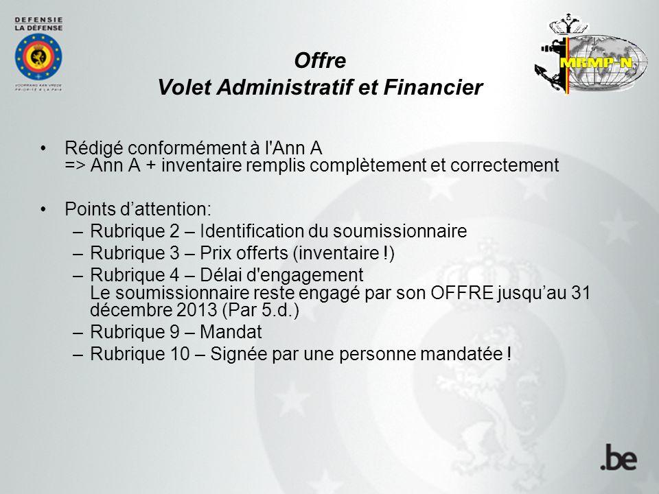 Offre Volet Administratif et Financier Rédigé conformément à l'Ann A => Ann A + inventaire remplis complètement et correctement Points d'attention: –R