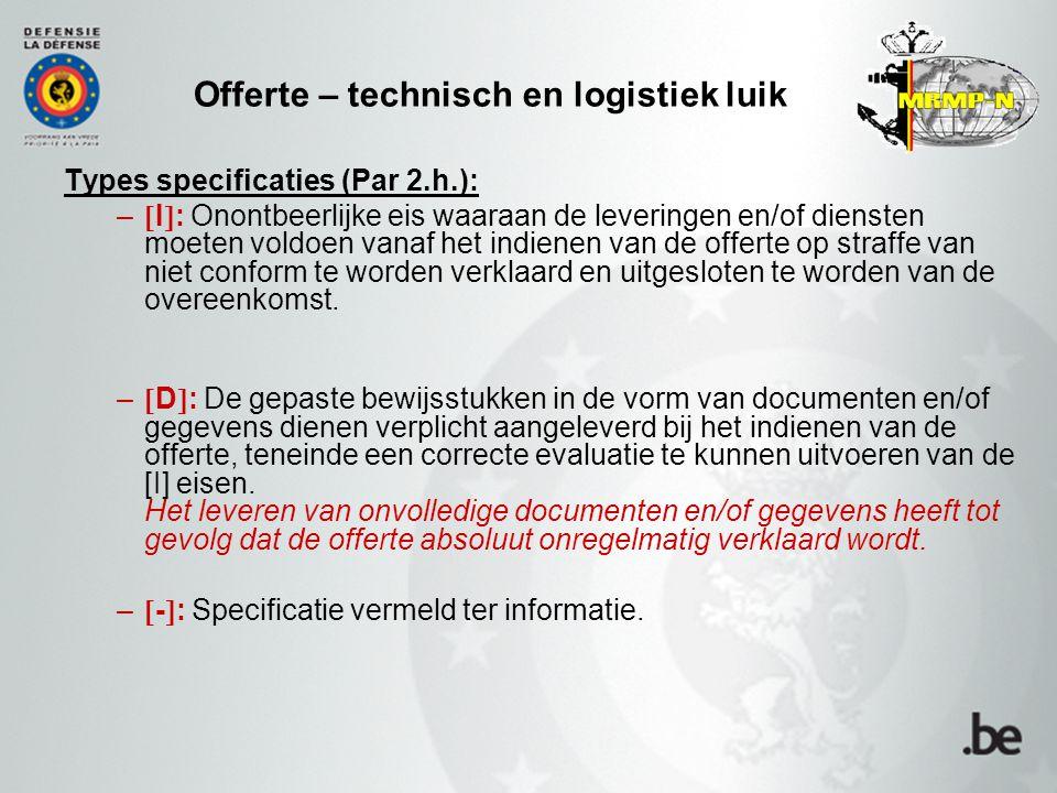 Offerte – technisch en logistiek luik Types specificaties (Par 2.h.): –  I  : Onontbeerlijke eis waaraan de leveringen en/of diensten moeten voldoen