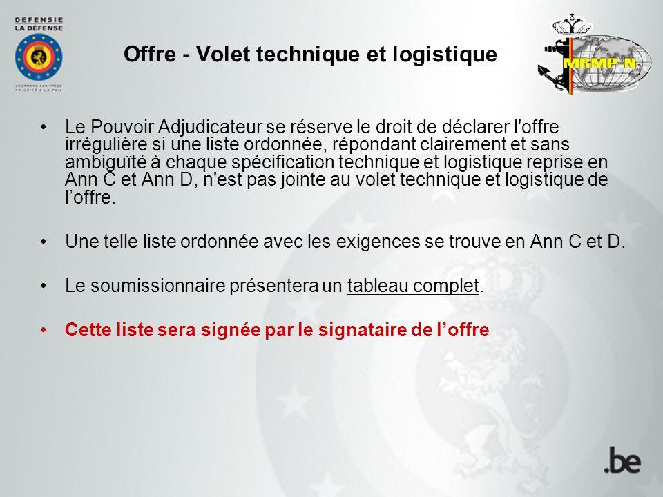 Offre - Volet technique et logistique Le Pouvoir Adjudicateur se réserve le droit de déclarer l'offre irrégulière si une liste ordonnée, répondant cla