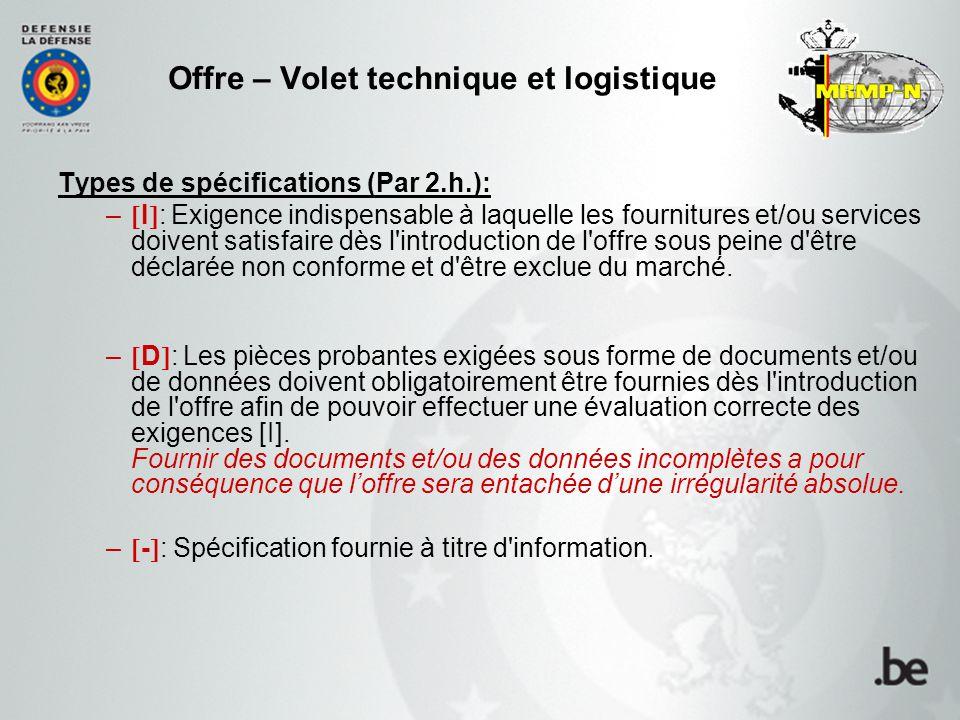 Offre – Volet technique et logistique Types de spécifications (Par 2.h.): –  I  : Exigence indispensable à laquelle les fournitures et/ou services d