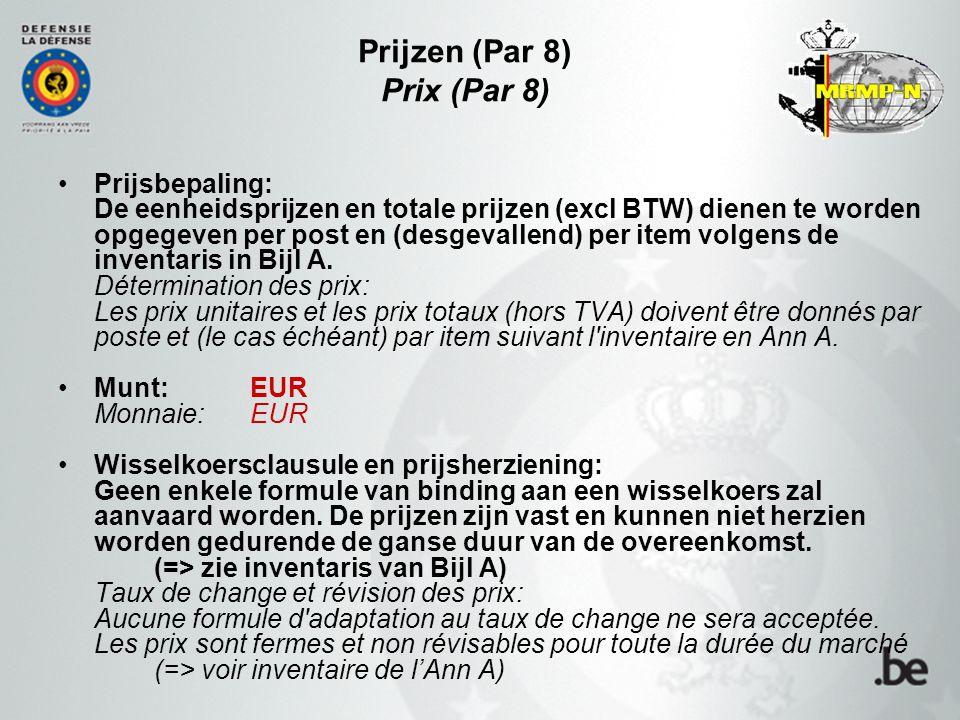 Prijzen (Par 8) Prix (Par 8) Prijsbepaling: De eenheidsprijzen en totale prijzen (excl BTW) dienen te worden opgegeven per post en (desgevallend) per item volgens de inventaris in Bijl A.