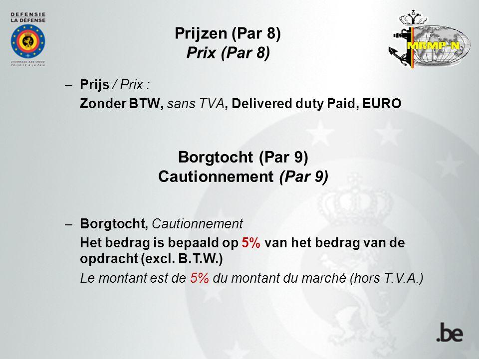 –Prijs / Prix : Zonder BTW, sans TVA, Delivered duty Paid, EURO Prijzen (Par 8) Prix (Par 8) –Borgtocht, Cautionnement Het bedrag is bepaald op 5% van