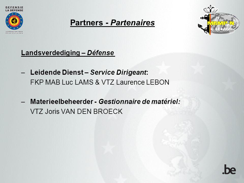 Landsverdediging – Défense –Leidende Dienst – Service Dirigeant: FKP MAB Luc LAMS & VTZ Laurence LEBON –Materieelbeheerder - Gestionnaire de matériel: VTZ Joris VAN DEN BROECK Partners - Partenaires