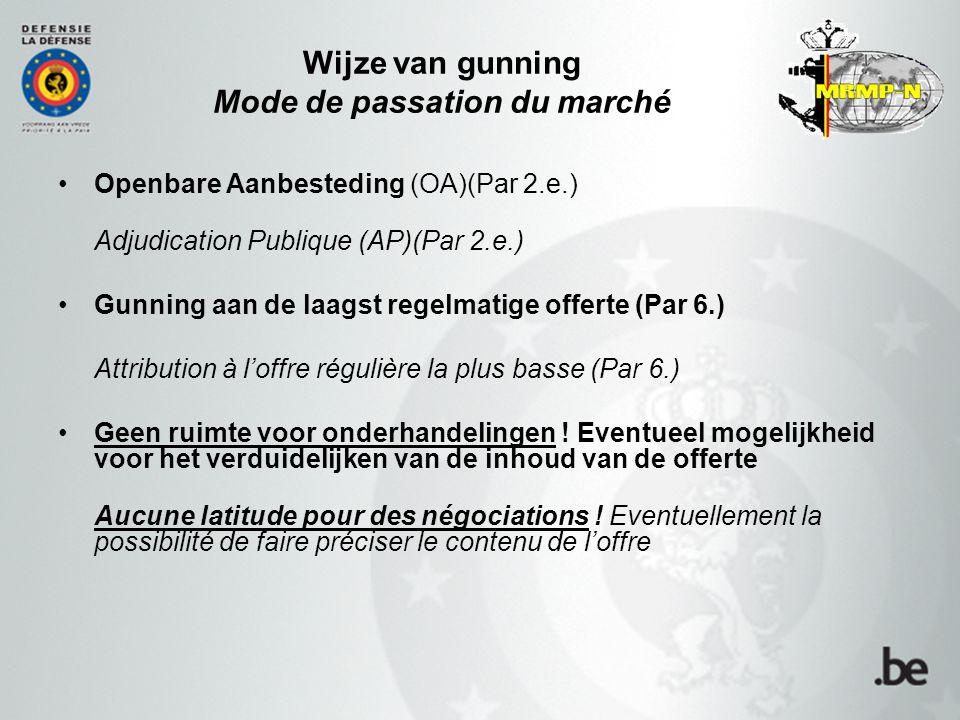 Wijze van gunning Mode de passation du marché Openbare Aanbesteding (OA)(Par 2.e.) Adjudication Publique (AP)(Par 2.e.) Gunning aan de laagst regelmat