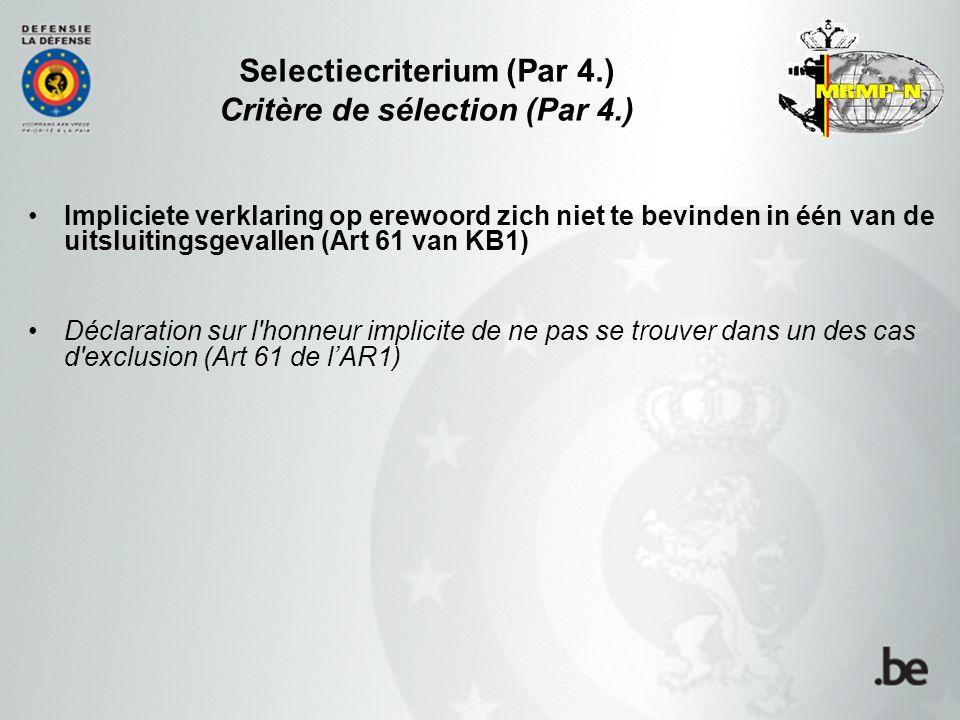 Selectiecriterium (Par 4.) Critère de sélection (Par 4.) Impliciete verklaring op erewoord zich niet te bevinden in één van de uitsluitingsgevallen (Art 61 van KB1) Déclaration sur l honneur implicite de ne pas se trouver dans un des cas d exclusion (Art 61 de l'AR1)