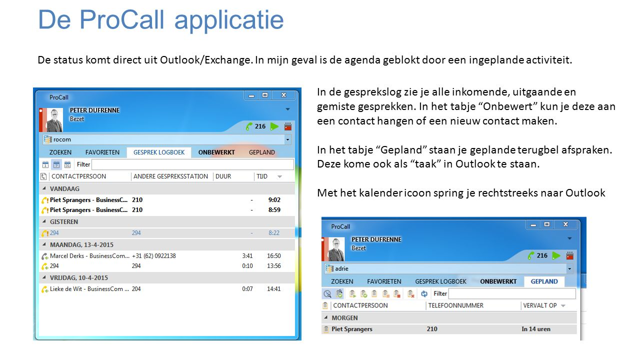 De ProCall applicatie De status komt direct uit Outlook/Exchange.