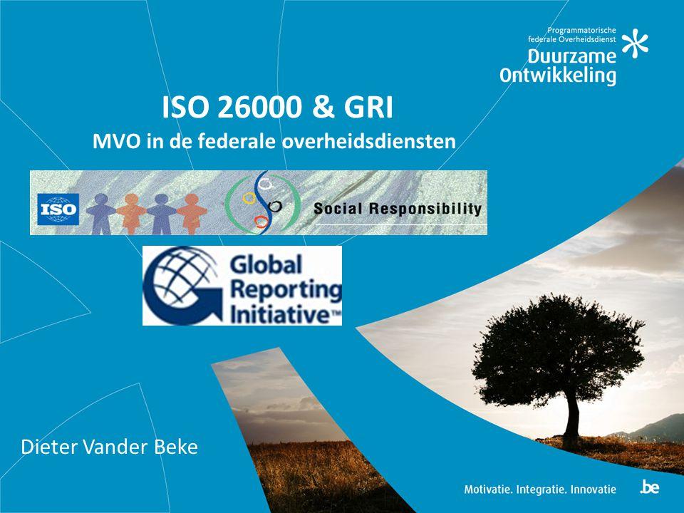 Overzicht van de presentatie 1.Achtergrond 2.ISO 26000 2.1 Wat ISO 26000 2.2 Overzicht van de standaard 2.3 Definitie van MV 2.4 MV principes 2.5 Fundamentele praktijken van MV 2.6 Kernthema's 2.7 Kernthema's en gerelateerde onderwerpen 2.8 Integreren van maatschappelijke verantwoordelijkheid doorheen de organisatie 3.Duurzaamheidsverslaggeving op basis van GRI 4.Link tussen ISO 26000 en GRI 5.Pilootproject en ondersteuning POD DO