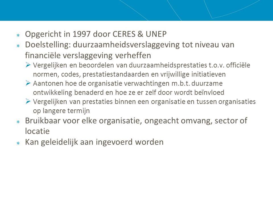 Opgericht in 1997 door CERES & UNEP Doelstelling: duurzaamheidsverslaggeving tot niveau van financiële verslaggeving verheffen  Vergelijken en beoordelen van duurzaamheidsprestaties t.o.v.