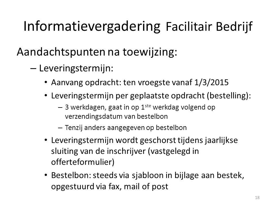 Aandachtspunten na toewijzing: – Leveringstermijn: Aanvang opdracht: ten vroegste vanaf 1/3/2015 Leveringstermijn per geplaatste opdracht (bestelling)