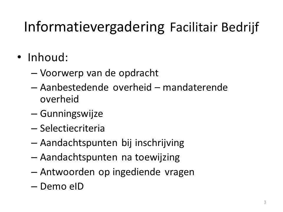 Informatievergadering Facilitair Bedrijf Inhoud: – Voorwerp van de opdracht – Aanbestedende overheid – mandaterende overheid – Gunningswijze – Selecti