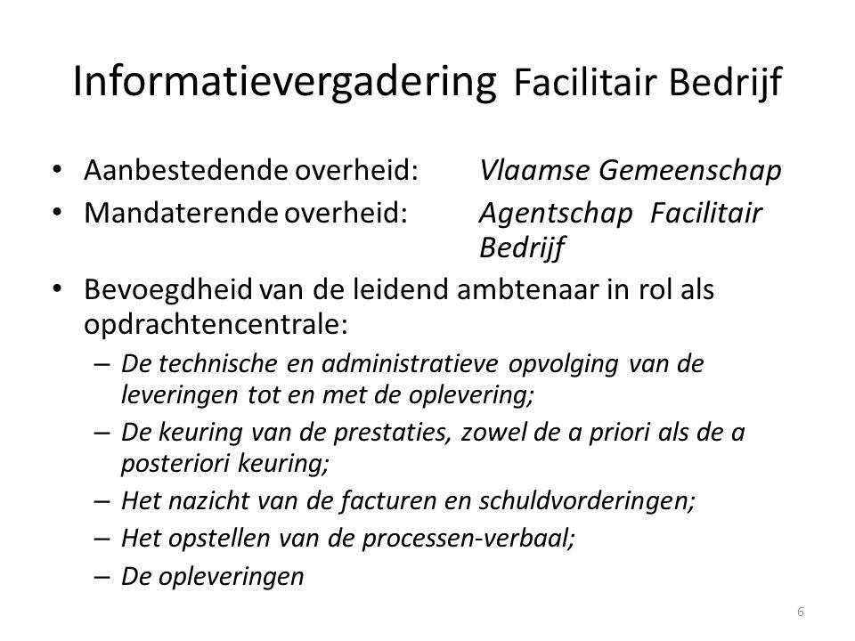 Aanbestedende overheid:Vlaamse Gemeenschap Mandaterende overheid:Agentschap Facilitair Bedrijf Bevoegdheid van de leidend ambtenaar in rol als opdrach