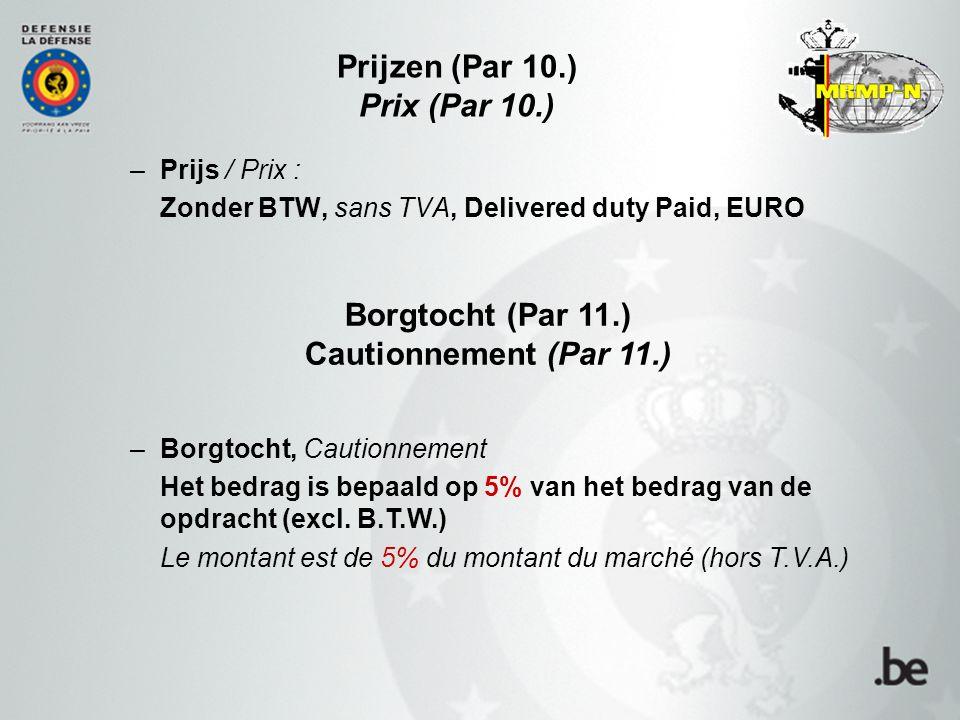 –Prijs / Prix : Zonder BTW, sans TVA, Delivered duty Paid, EURO Prijzen (Par 10.) Prix (Par 10.) –Borgtocht, Cautionnement Het bedrag is bepaald op 5% van het bedrag van de opdracht (excl.