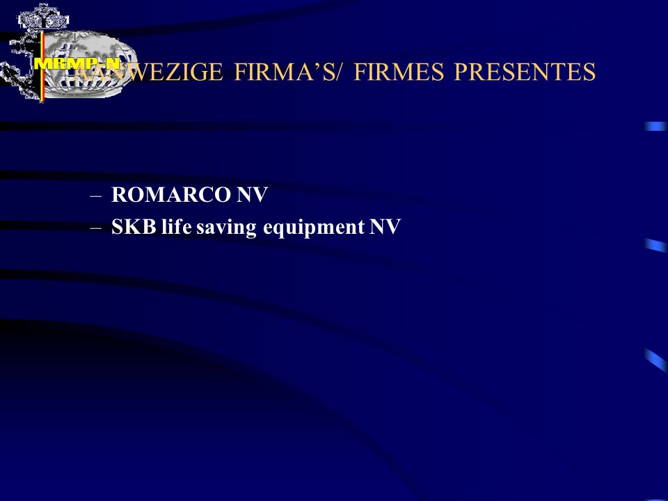 AANWEZIGE FIRMA'S/ FIRMES PRESENTES –ROMARCO NV –SKB life saving equipment NV