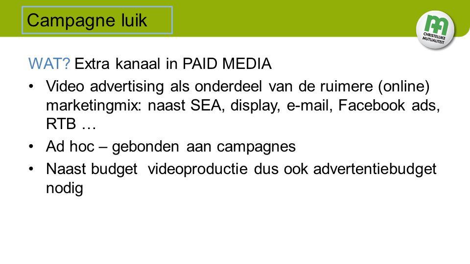WAT? Extra kanaal in PAID MEDIA Video advertising als onderdeel van de ruimere (online) marketingmix: naast SEA, display, e-mail, Facebook ads, RTB …