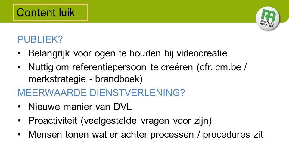 PUBLIEK? Belangrijk voor ogen te houden bij videocreatie Nuttig om referentiepersoon te creëren (cfr. cm.be / merkstrategie - brandboek) MEERWAARDE DI