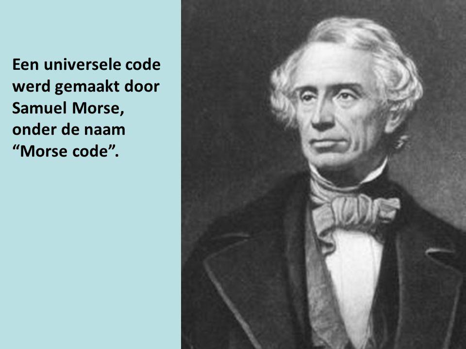 Een universele code werd gemaakt door Samuel Morse, onder de naam Morse code .