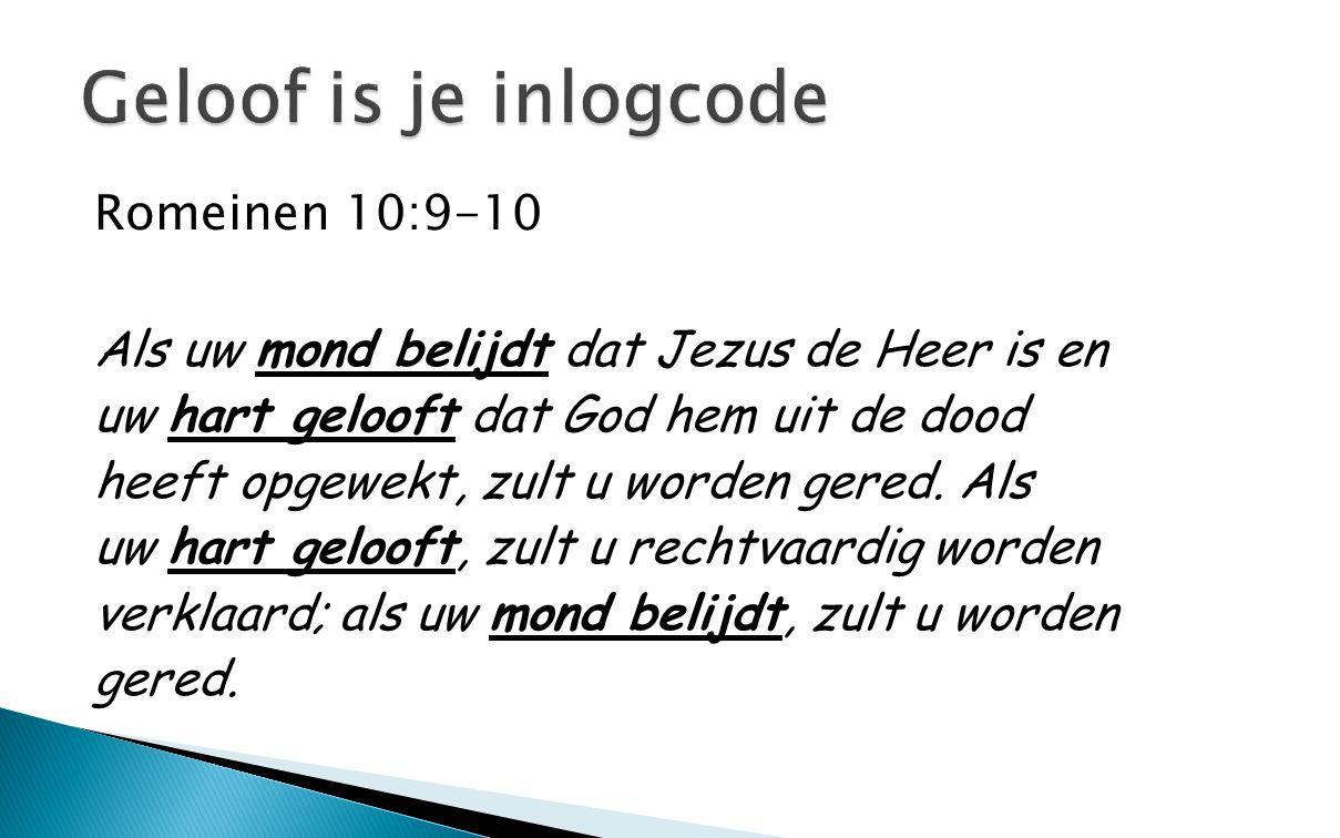 Romeinen 10:9-10 Als uw mond belijdt dat Jezus de Heer is en uw hart gelooft dat God hem uit de dood heeft opgewekt, zult u worden gered. Als uw hart