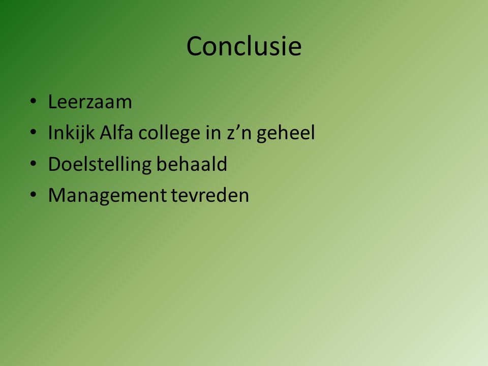 Conclusie Leerzaam Inkijk Alfa college in z'n geheel Doelstelling behaald Management tevreden