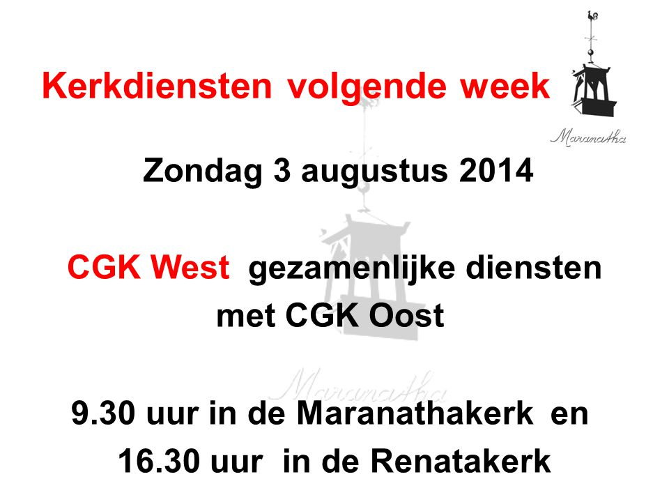 Zondag 3 augustus 2014 CGK West gezamenlijke diensten met CGK Oost 9.30 uur in de Maranathakerk en 16.30 uur in de Renatakerk Kerkdiensten volgende week