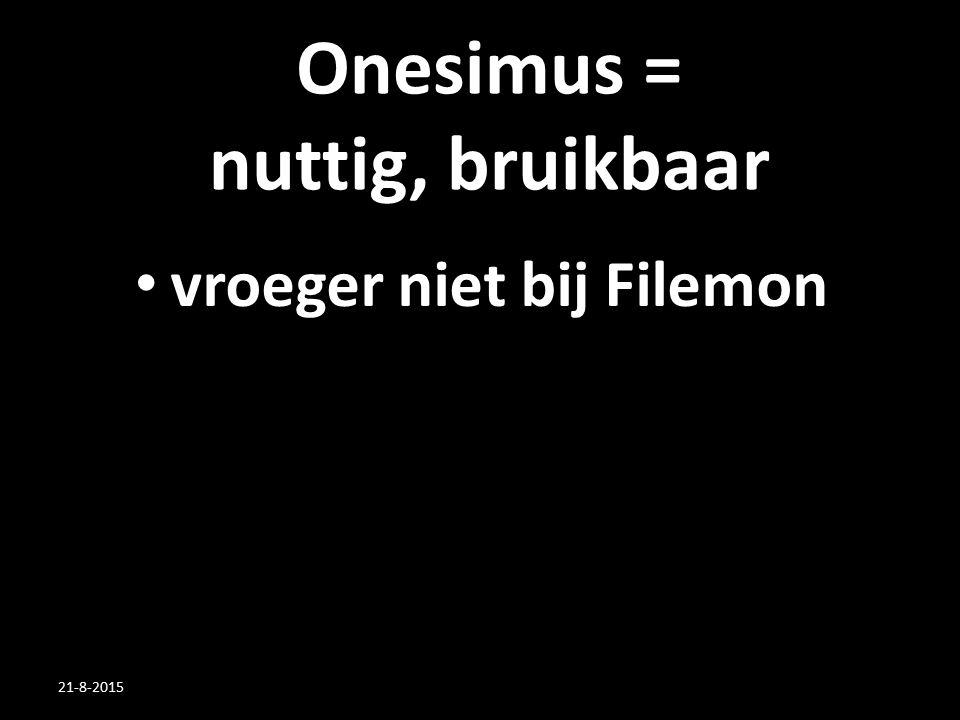 Onesimus = nuttig, bruikbaar vroeger niet bij Filemon 21-8-2015