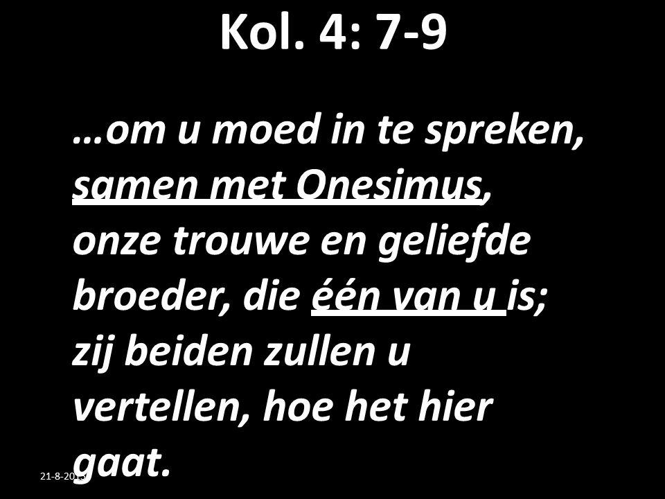 Kol. 4: 7-9 …om u moed in te spreken, samen met Onesimus, onze trouwe en geliefde broeder, die één van u is; zij beiden zullen u vertellen, hoe het hi
