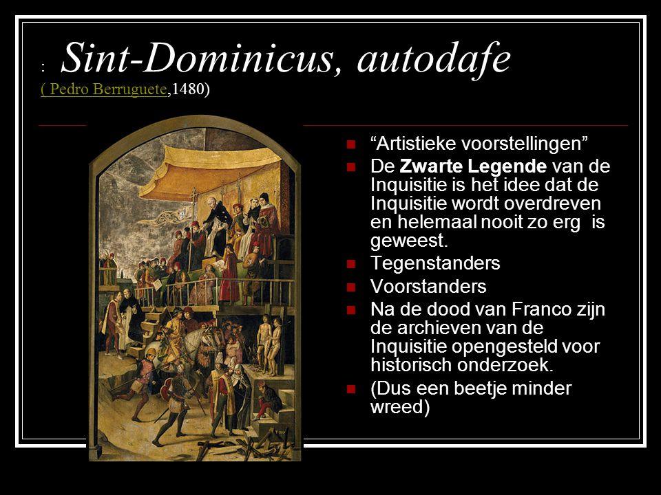 """: Sint-Dominicus, autodafe ( Pedro Berruguete,1480) ( Pedro Berruguete """"Artistieke voorstellingen"""" De Zwarte Legende van de Inquisitie is het idee dat"""