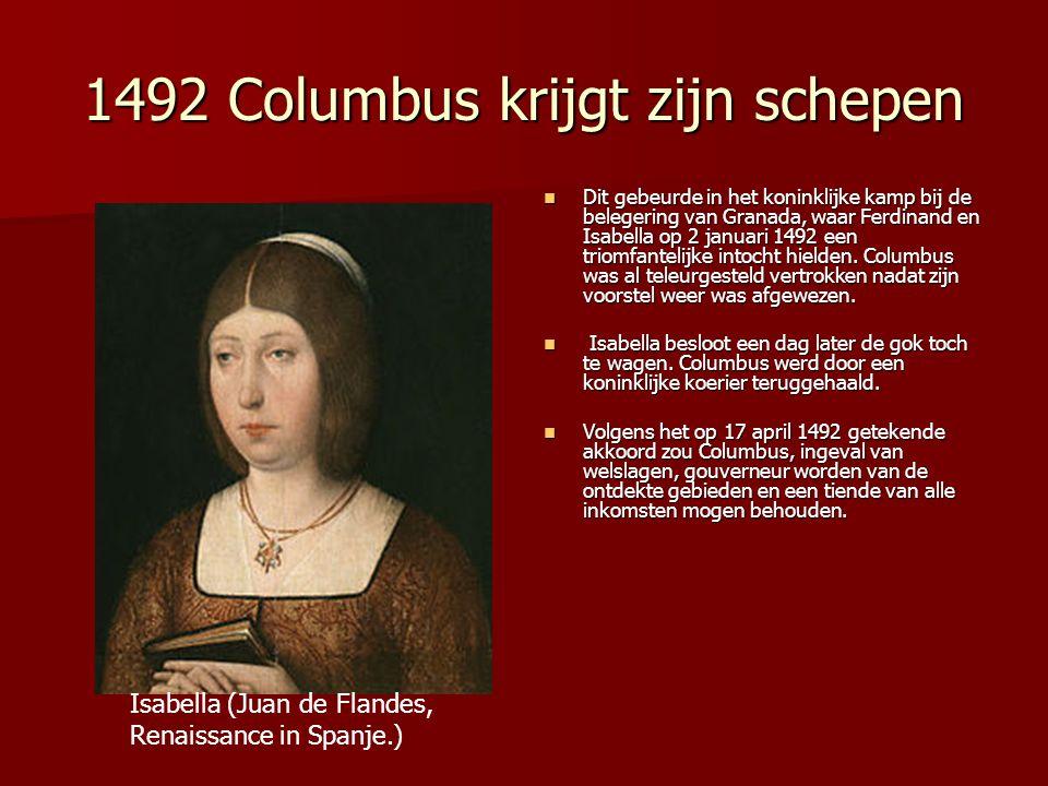 1492 Columbus krijgt zijn schepen Dit gebeurde in het koninklijke kamp bij de belegering van Granada, waar Ferdinand en Isabella op 2 januari 1492 een