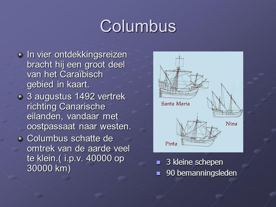 Columbus In vier ontdekkingsreizen bracht hij een groot deel van het Caraïbisch gebied in kaart. 3 augustus 1492 vertrek richting Canarische eilanden,