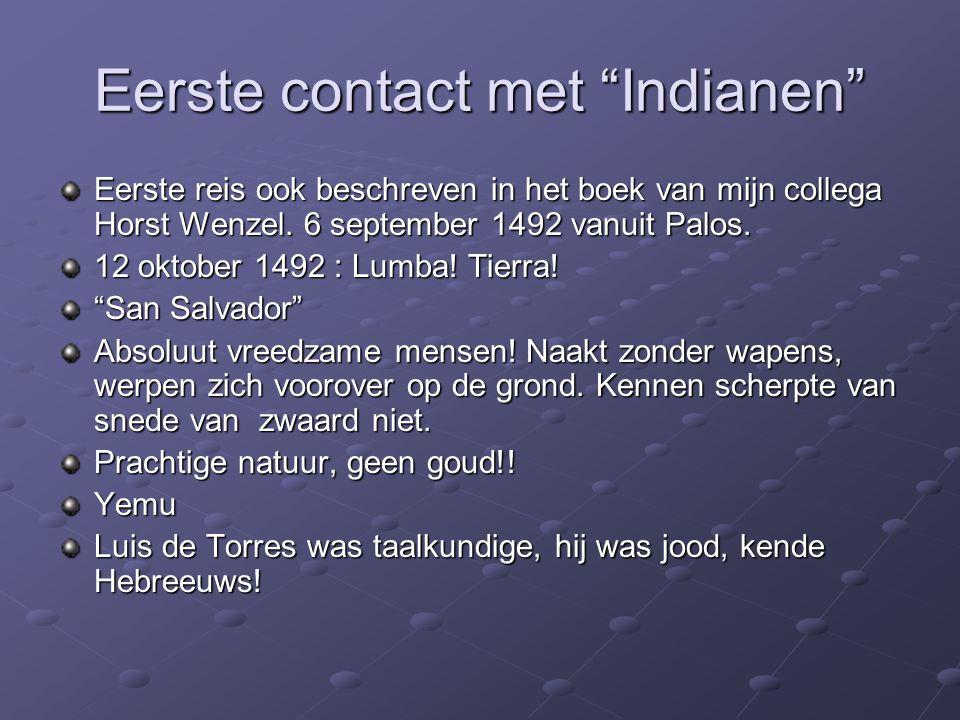 """Eerste contact met """"Indianen"""" Eerste reis ook beschreven in het boek van mijn collega Horst Wenzel. 6 september 1492 vanuit Palos. 12 oktober 1492 : L"""
