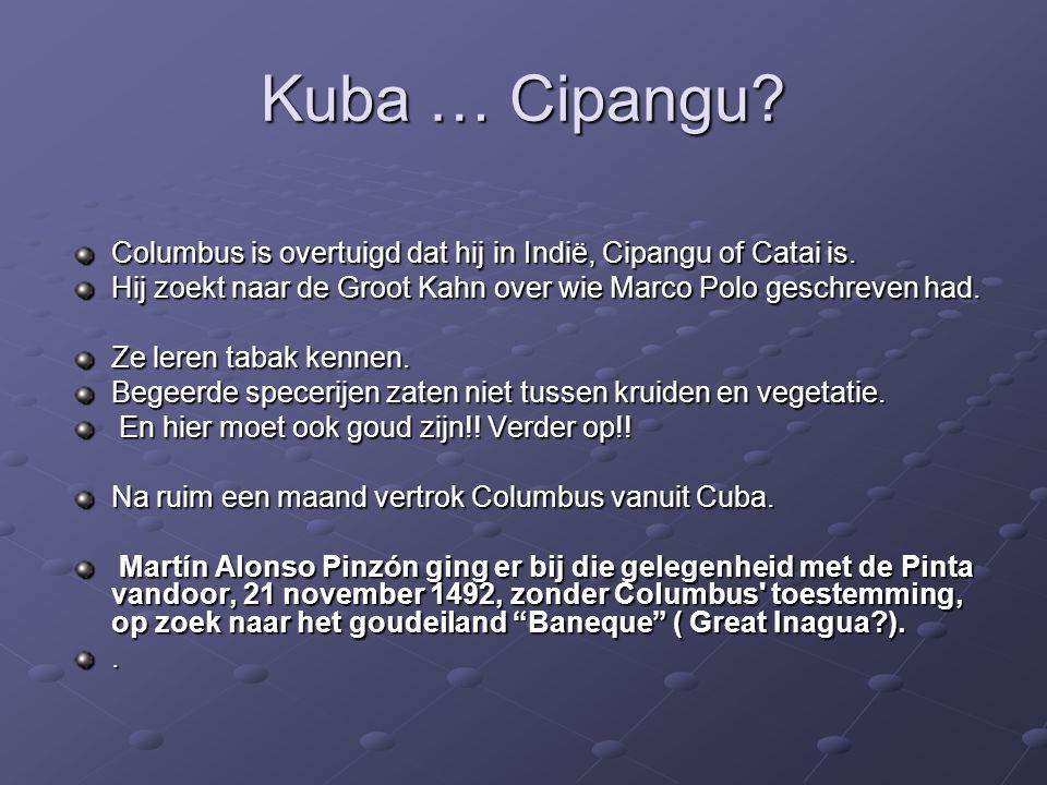 Kuba … Cipangu? Columbus is overtuigd dat hij in Indië, Cipangu of Catai is. Hij zoekt naar de Groot Kahn over wie Marco Polo geschreven had. Ze leren