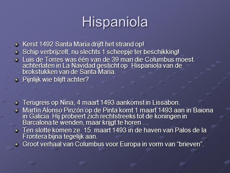 Hispaniola Kerst 1492 Santa Maria drijft het strand op! Schip verbrijzelt, nu slechts 1 scheepje ter beschikking! Luis de Torres was één van de 39 man