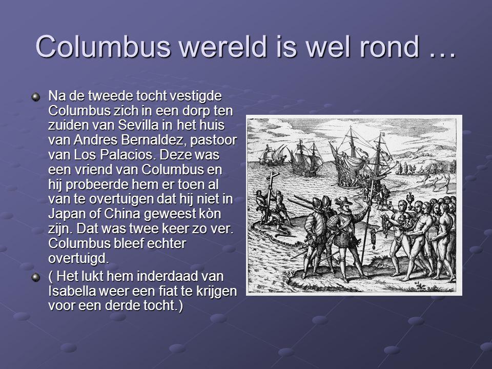 Columbus wereld is wel rond … Na de tweede tocht vestigde Columbus zich in een dorp ten zuiden van Sevilla in het huis van Andres Bernaldez, pastoor v