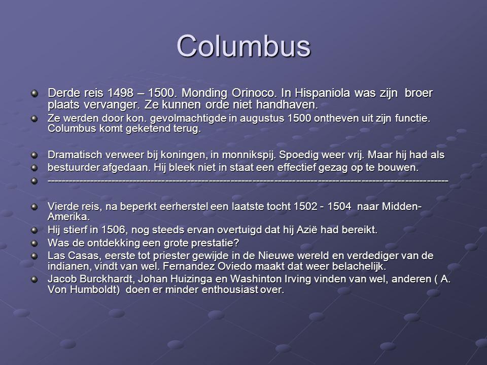 Columbus Derde reis 1498 – 1500. Monding Orinoco. In Hispaniola was zijn broer plaats vervanger. Ze kunnen orde niet handhaven. Ze werden door kon. ge