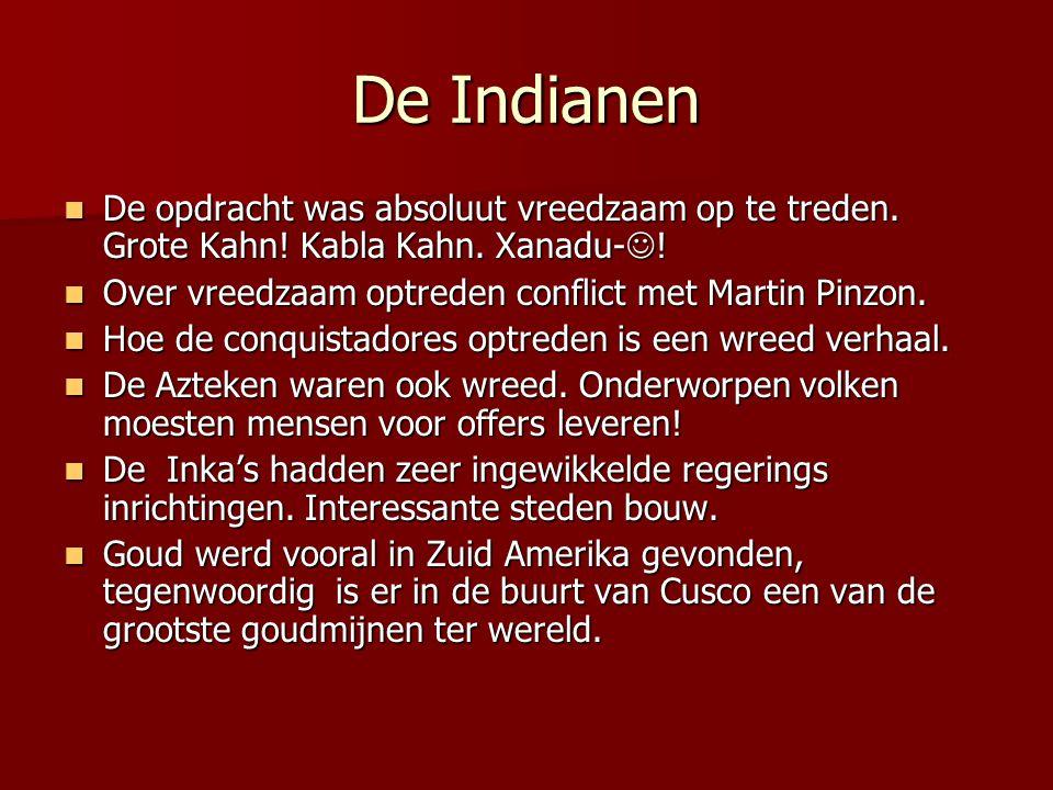 De Indianen De opdracht was absoluut vreedzaam op te treden. Grote Kahn! Kabla Kahn. Xanadu- ! De opdracht was absoluut vreedzaam op te treden. Grote